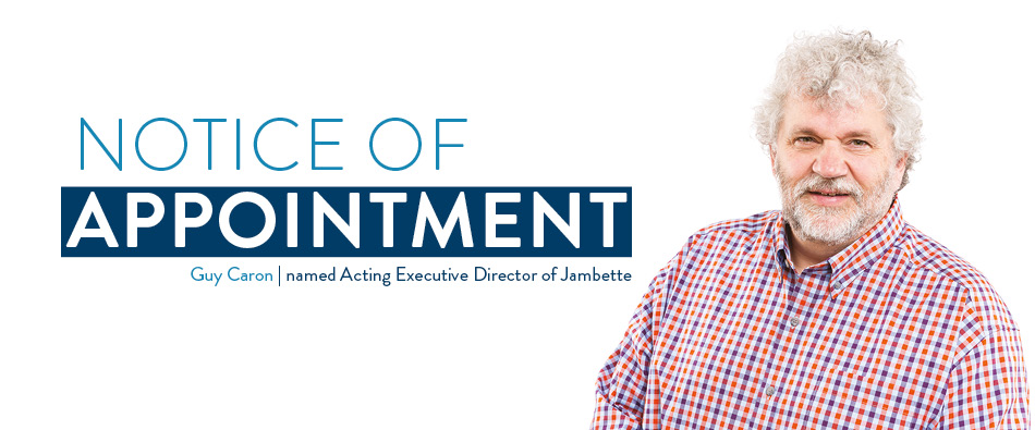 Notice of appointment: Mr. Guy Caron named Acting Executive Director of Jambette